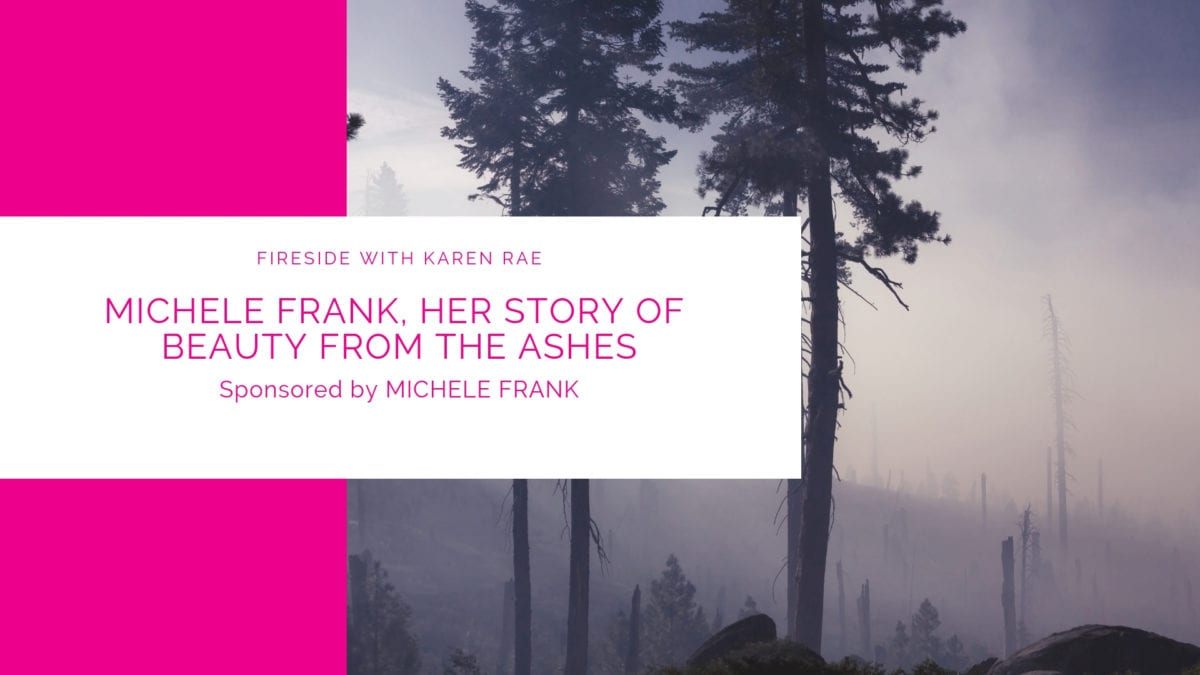 Fireside Chat with Michele Frank, Her Story of Beauty from the Ashes