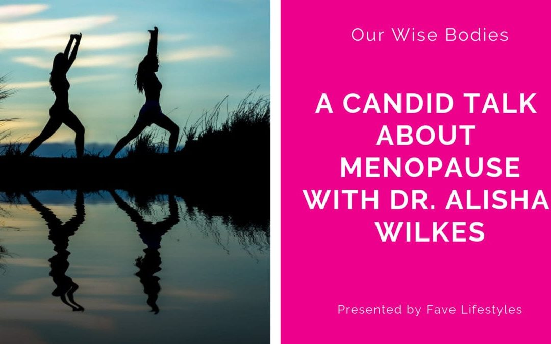 Our Wise Bodies with Dr. Alisha Wilkes, A Candid talk about Menopause
