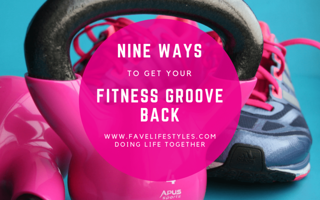 9 Ways to Get Your Fitness Groove Back