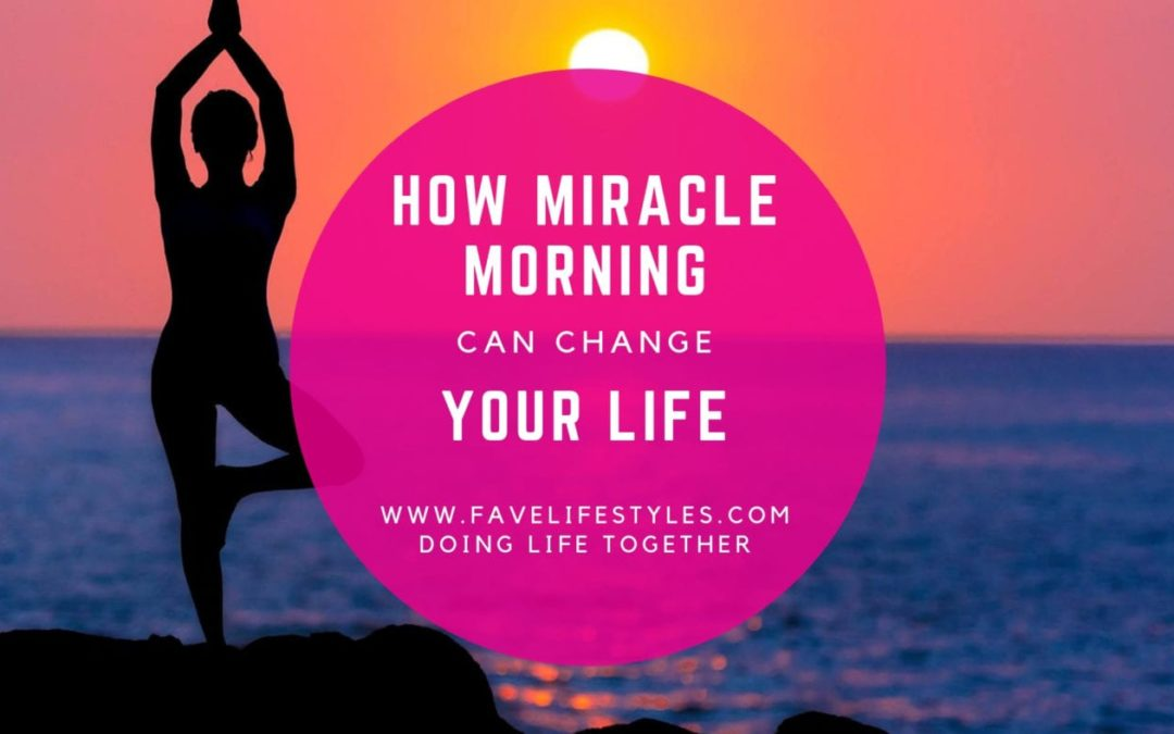 How the Miracle Morning Can Change Your Life