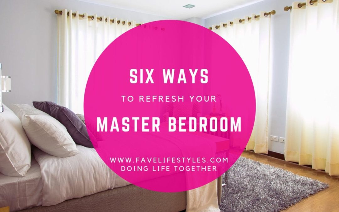 6 Ways to Refresh Your Master Bedroom