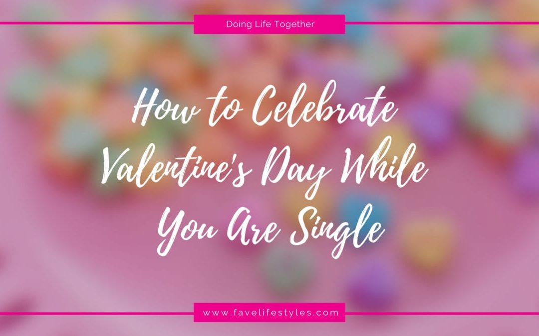 Enjoying Valentine's Day When You are Single