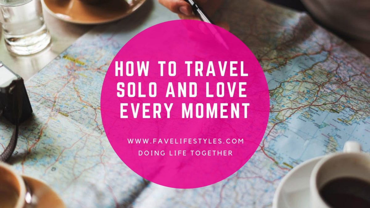 How to Travel Solo and Enjoy Every Moment