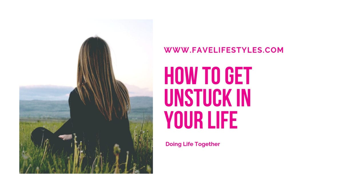 How to Get Unstuck In Your Life