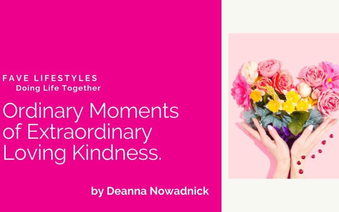 Ordinary Moments of Extraordinary Loving Kindness