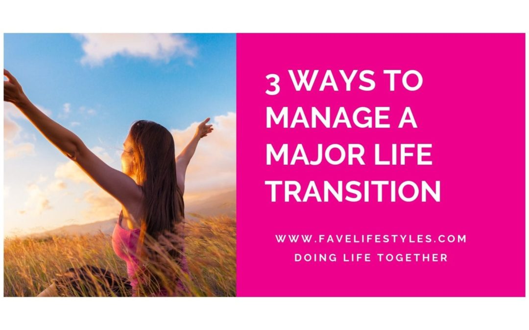 3 Ways to Manage a Major Life Transitions