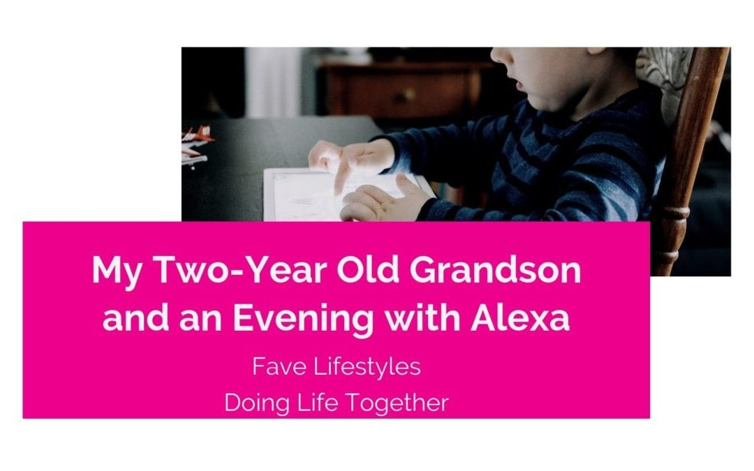 My Two-Year Old Grandson and an Evening with Alexa