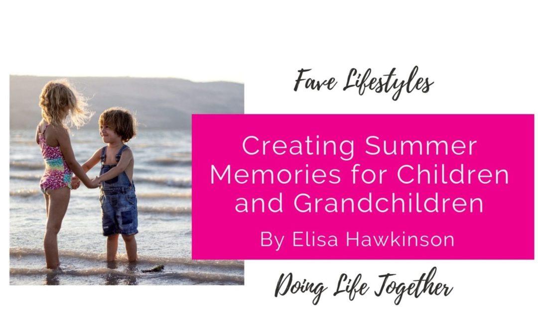 Creating Summer Memories for Children and Grandchildren