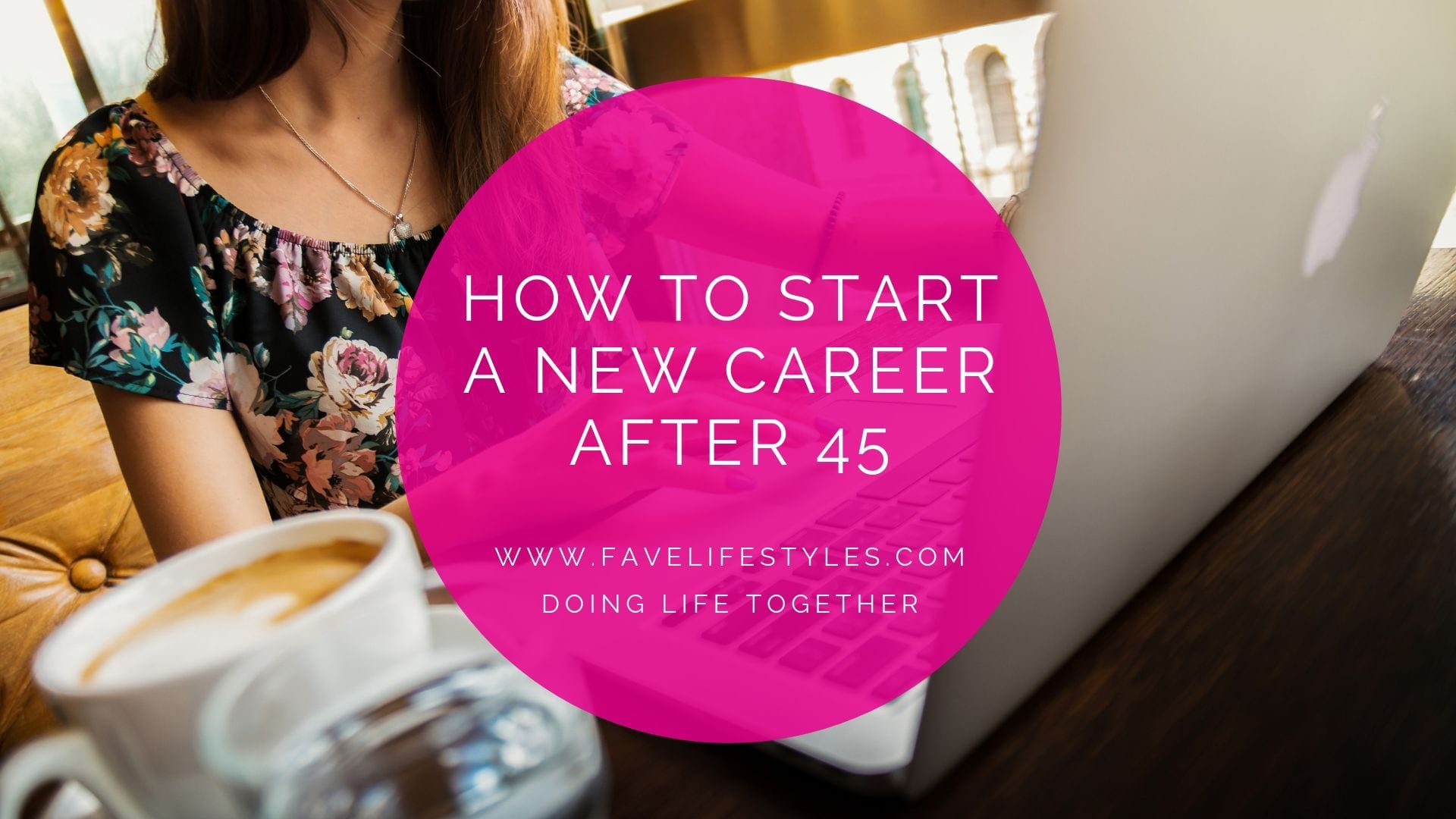How to Start A New Career after 45