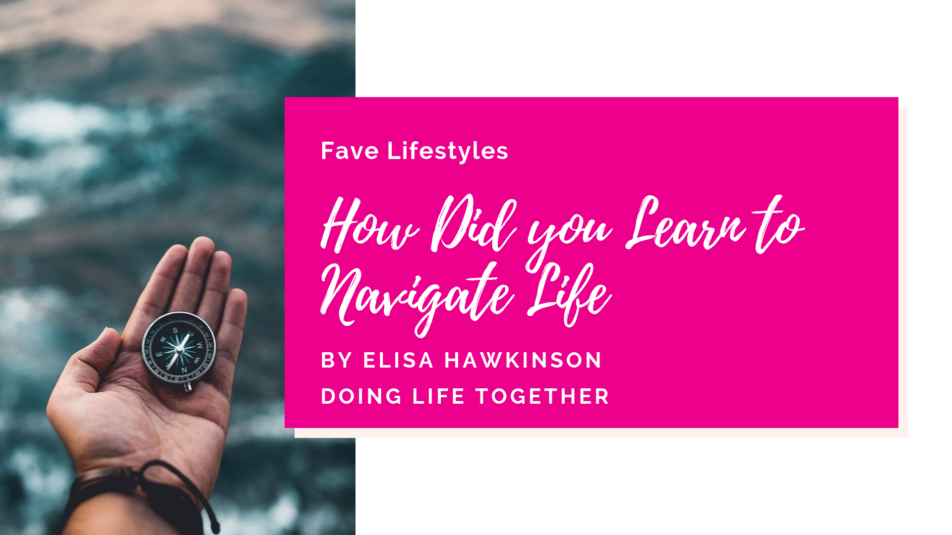 How Did you Learn to Navigate Life