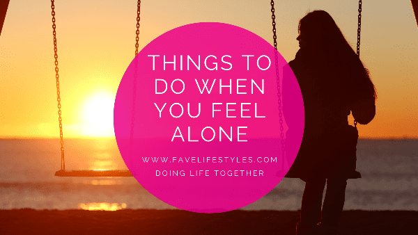 Things to Do When You Feel Lonely