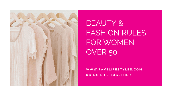 Beauty & Fashion Rules For Women Over 50