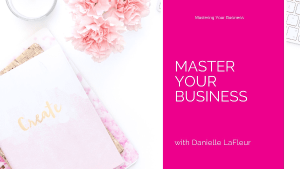 Master Your Business with Danielle LaFleur