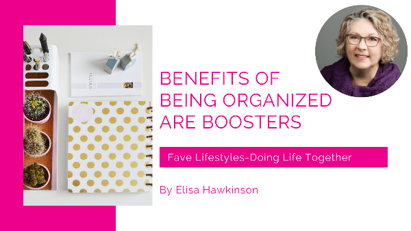 Benefits of being organized are boosters