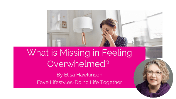 What Is Missing In Feeling Overwhelmed?