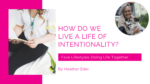 How Do We Live a Life of Intentionality?