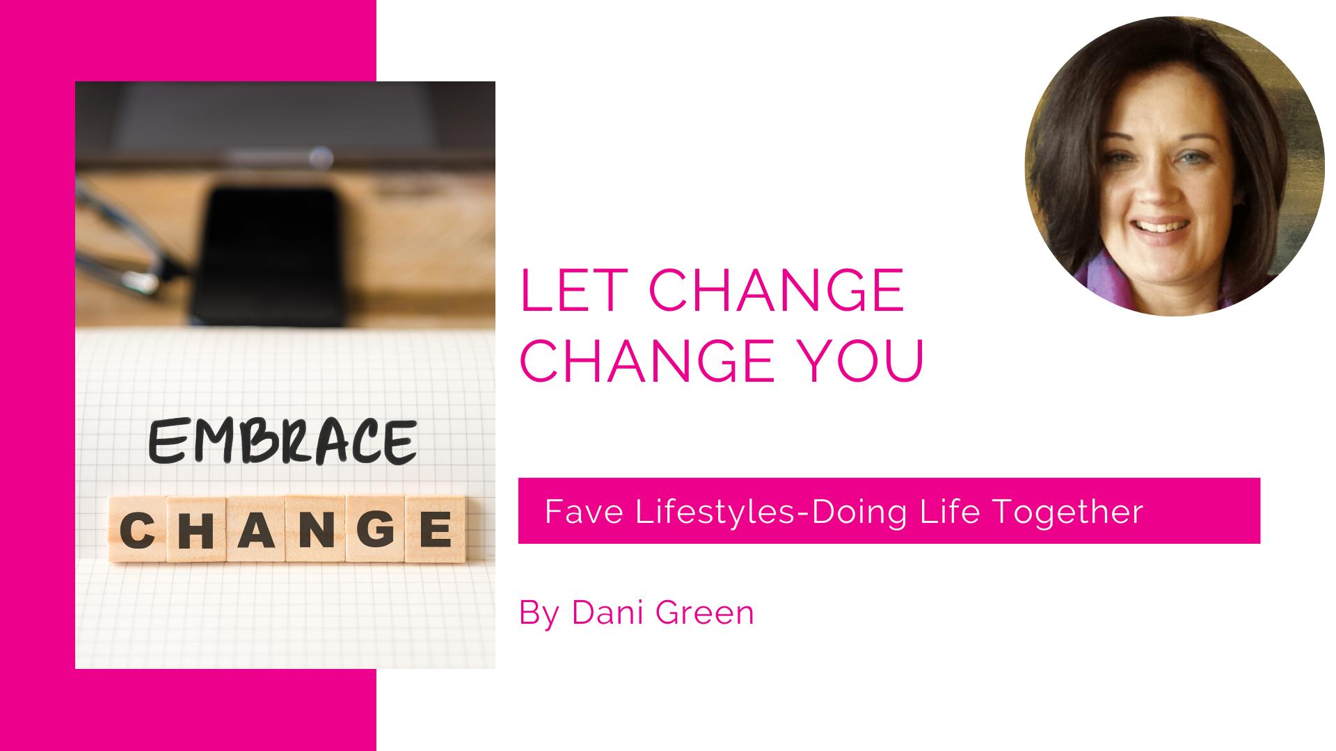 Let Change Change You