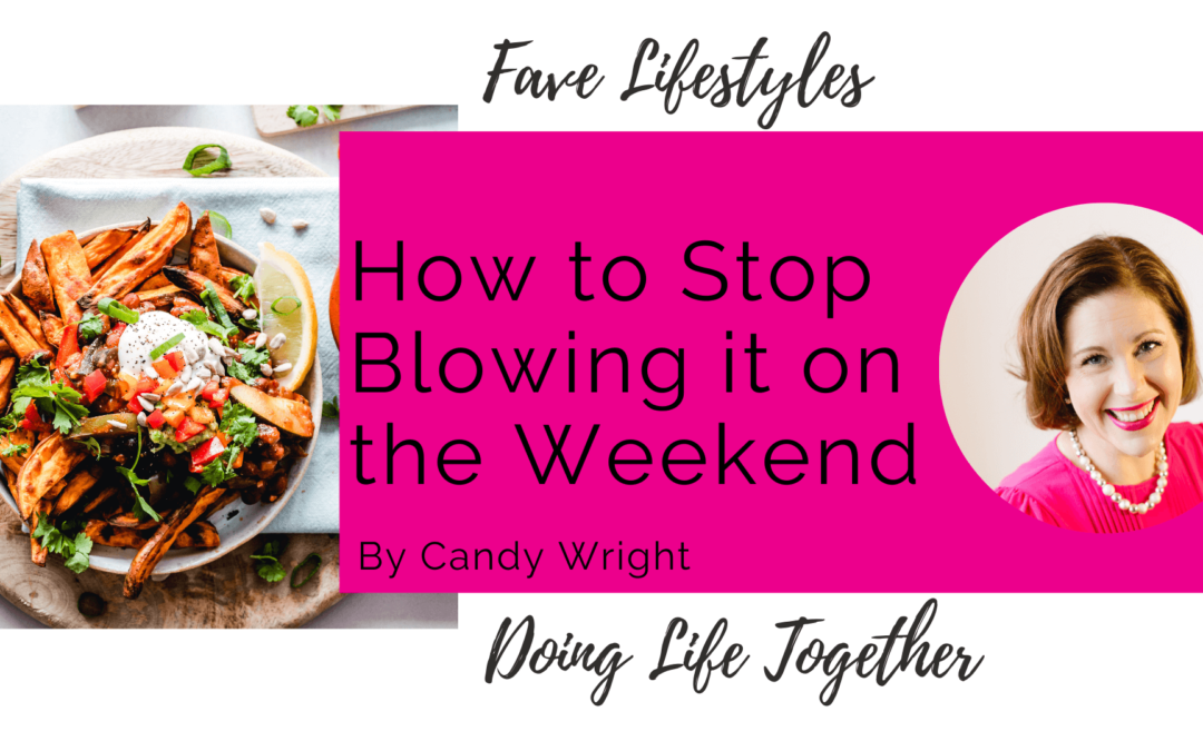 How to Stop Blowing it on the Weekend