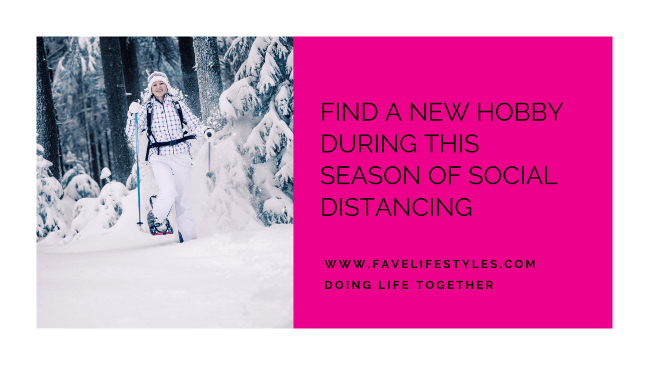 Find A New Hobby During This Season of Social Distancing