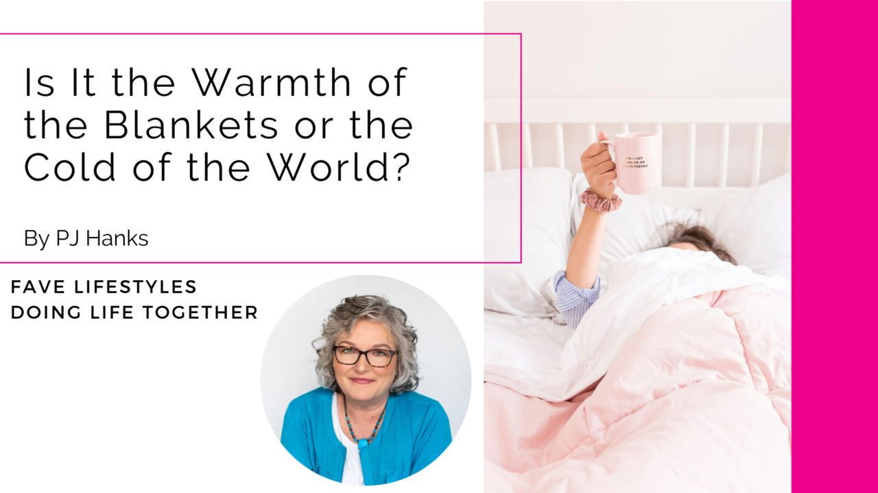 Is It the Warmth of the Blankets or the Cold of the World?