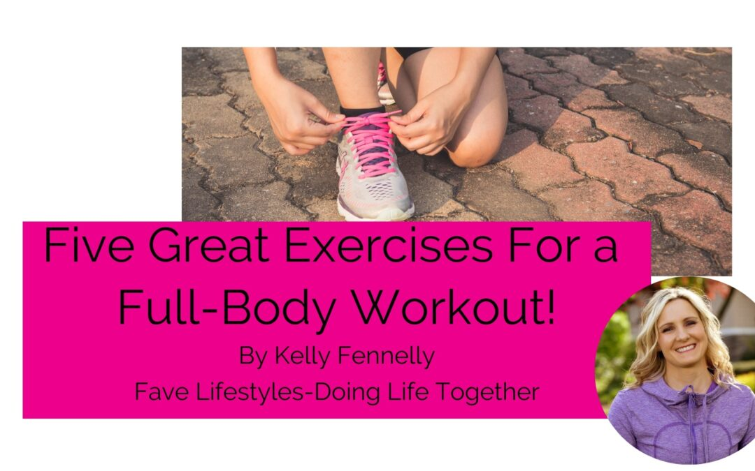 Five Great Exercises For A Full-Body Workout!