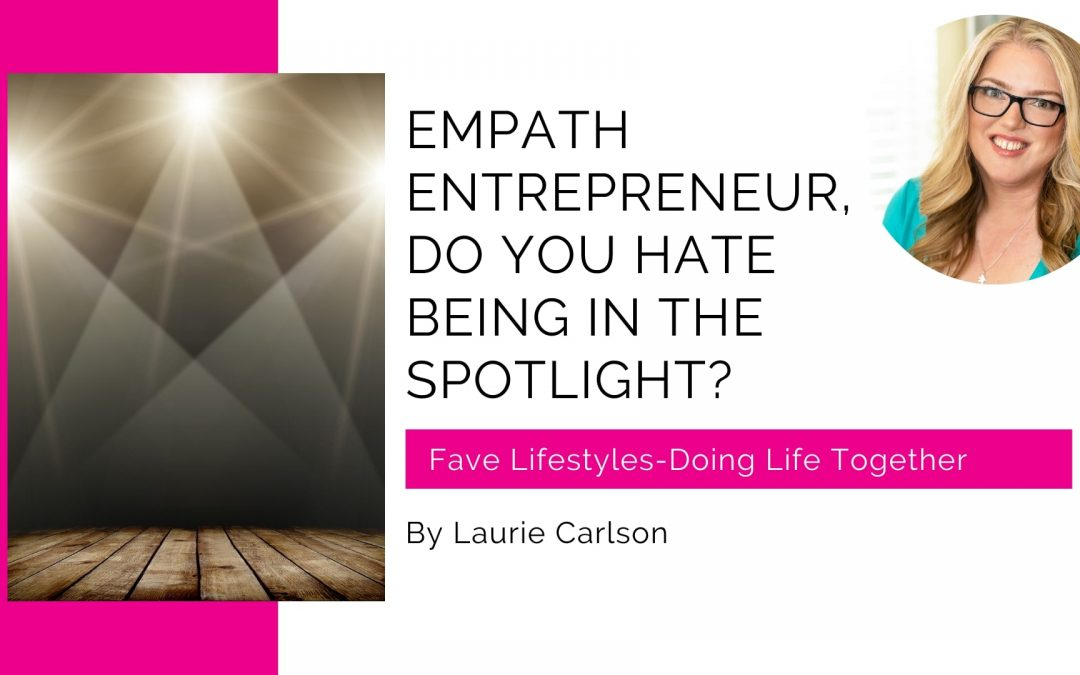 Empath Entrepreneur, Do You Hate Being in the Spotlight?