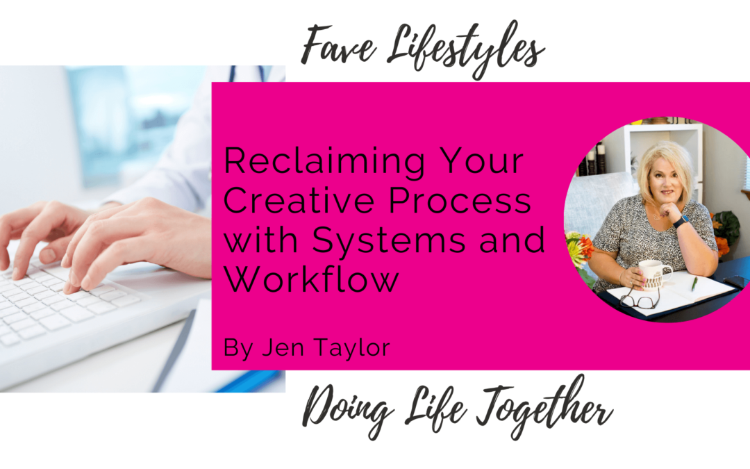 Reclaiming Your Creative Process with Systems and Workflow