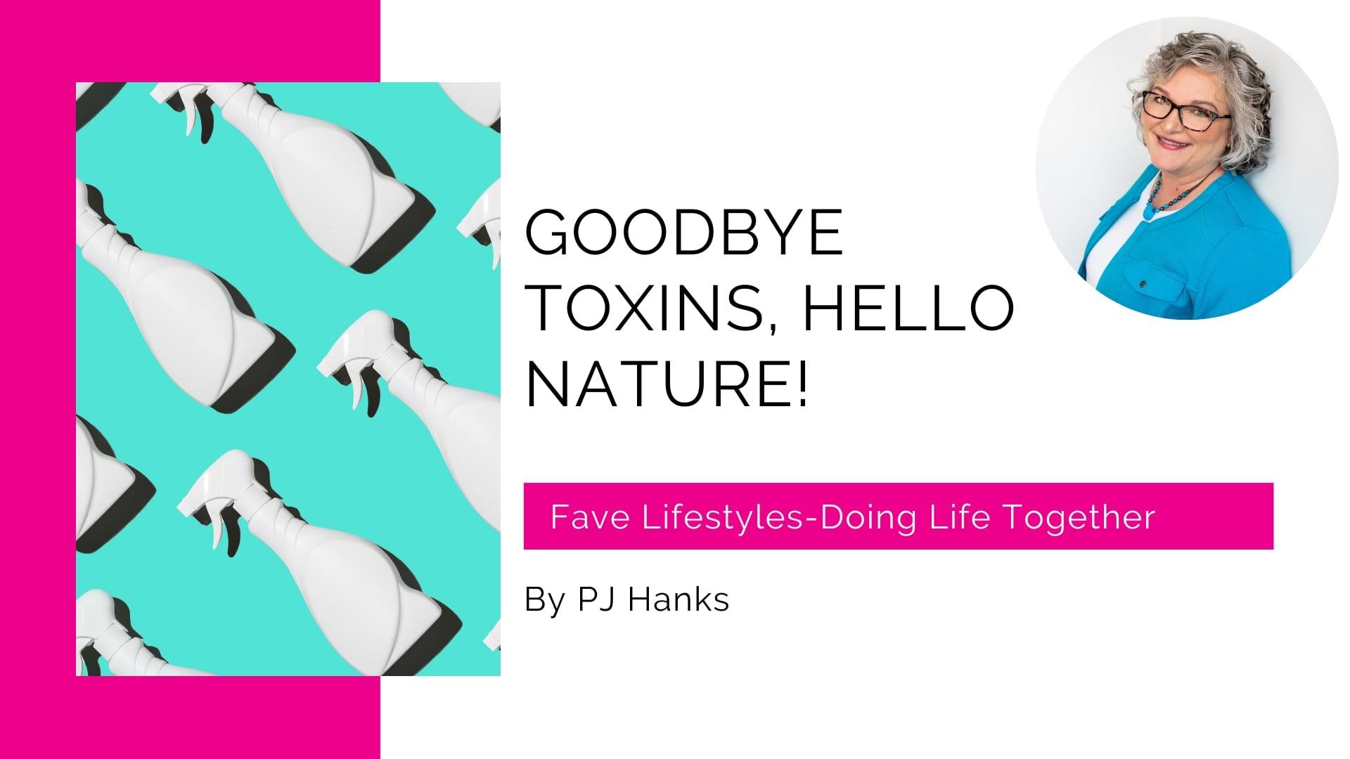 Goodbye Toxins, Hello Nature!